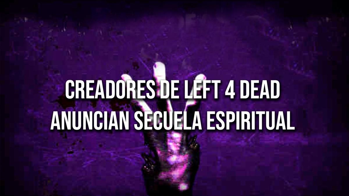 Se anuncia una secuela espiritual de Left 4 Dead.