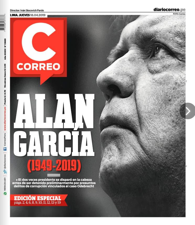 CORREO: ALAN GARCÍA (1949-2019) El dos veces presidente se disparó en la cabeza antes de ser detenido preliminarmente por presuntos delitos de corrupción vinculados al caso Odebrecht.